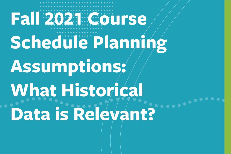 fall_2021_course_schedule_planning_assumptions_tile-03